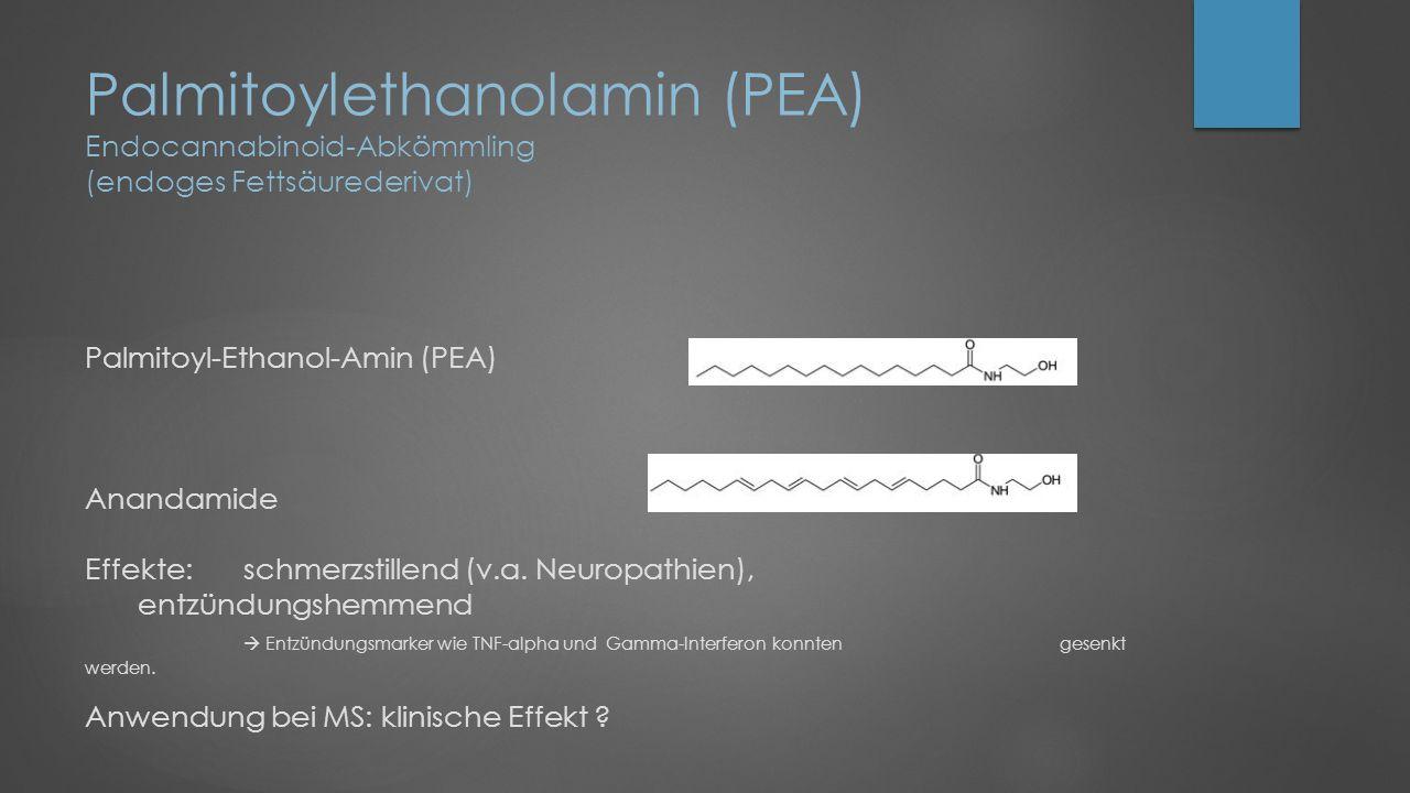 Palmitoylethanolamin (PEA) Endocannabinoid-Abkömmling (endoges Fettsäurederivat) Palmitoyl-Ethanol-Amin (PEA) Anandamide Effekte: schmerzstillend (v.a.