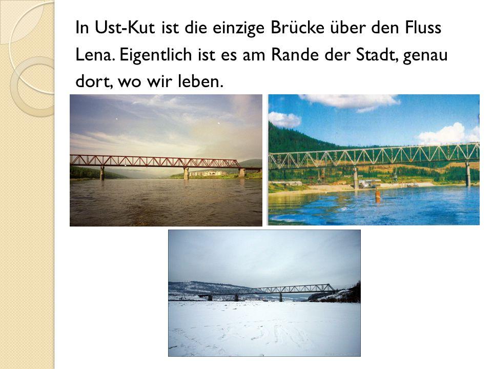 In Ust-Kut ist die einzige Brücke über den Fluss Lena