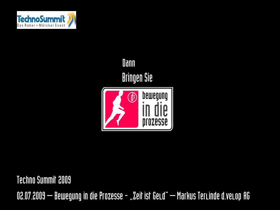 """Dann Präsentation d.velop/d3. 02.07.2009 – Bewegung in die Prozesse - """"Zeit ist Geld – Markus Terlinde d.velop AG."""