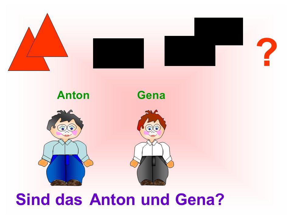 Anton Gena Sind das Anton und Gena