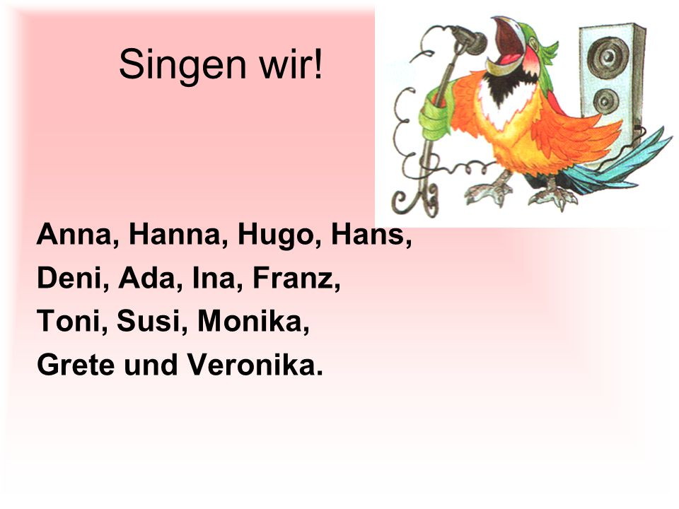 Singen wir! Anna, Hanna, Hugo, Hans, Deni, Ada, Ina, Franz,