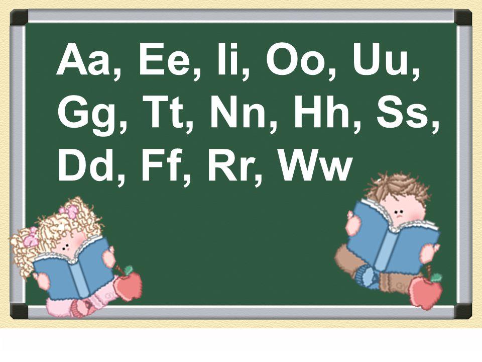 Aa, Ee, Ii, Oo, Uu, Gg, Tt, Nn, Hh, Ss, Dd, Ff, Rr, Ww .