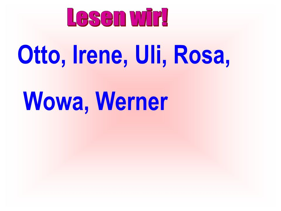 Lesen wir! Otto, Irene, Uli, Rosa, Wowa, Werner