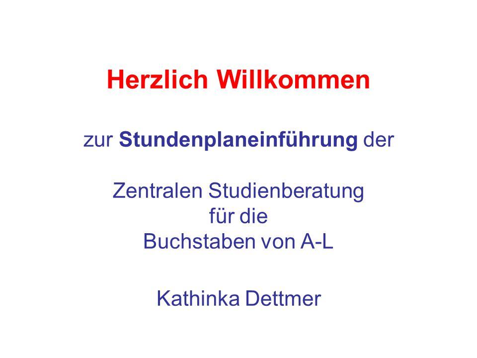 Herzlich Willkommen zur Stundenplaneinführung der Zentralen Studienberatung für die Buchstaben von A-L Kathinka Dettmer