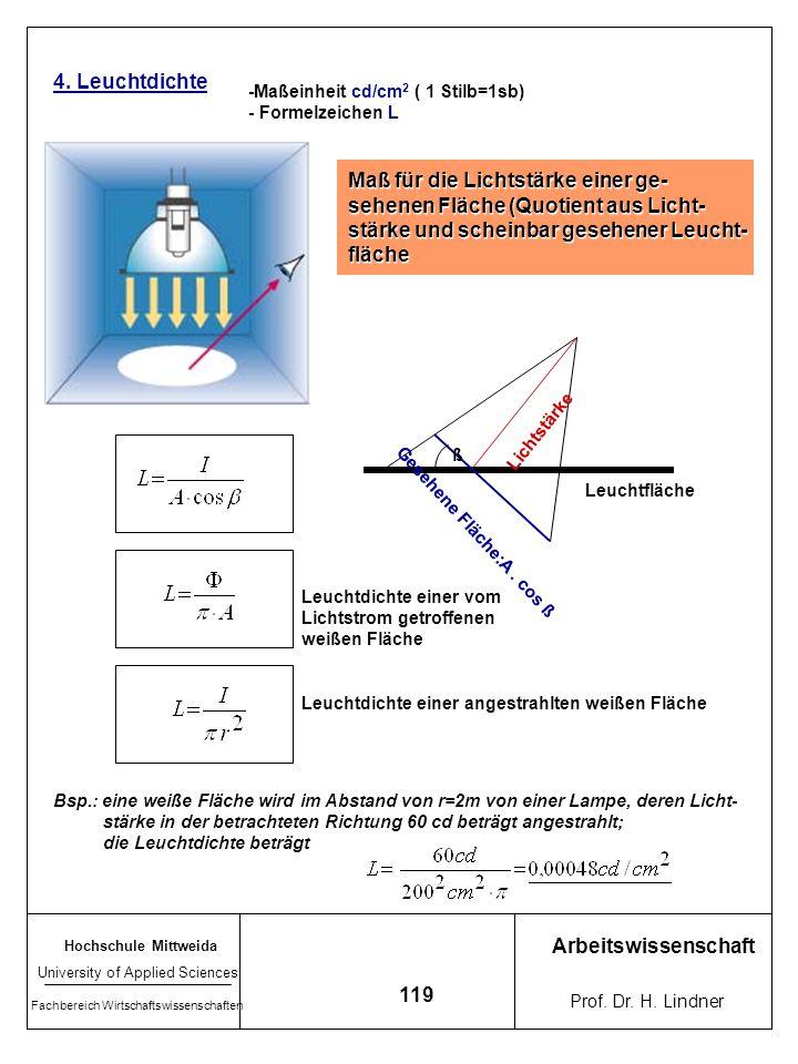 Maß für die Lichtstärke einer ge- sehenen Fläche (Quotient aus Licht-
