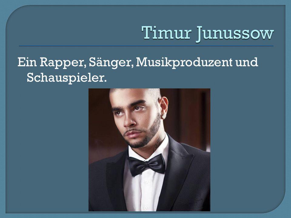 Timur Junussow Ein Rapper, Sänger, Musikproduzent und Schauspieler.