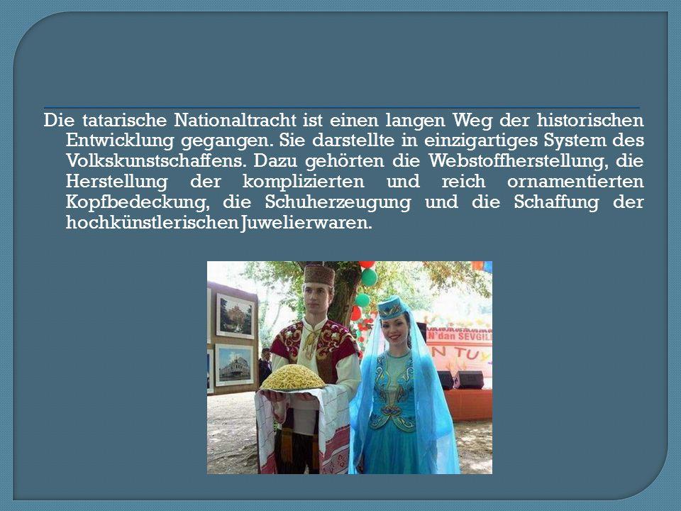 Die tatarische Nationaltracht ist einen langen Weg der historischen Entwicklung gegangen.