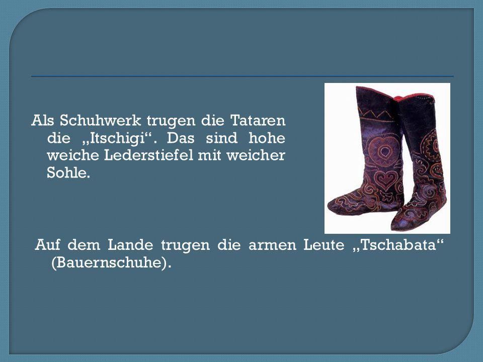 """Als Schuhwerk trugen die Tataren die """"Itschigi"""