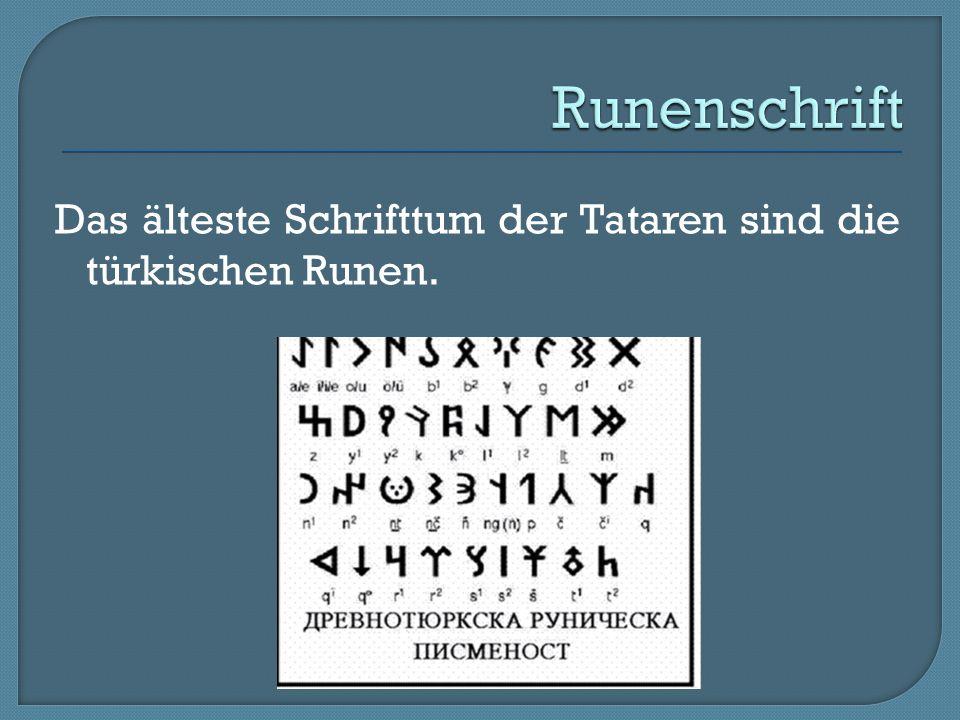 Runenschrift Das älteste Schrifttum der Tataren sind die türkischen Runen.