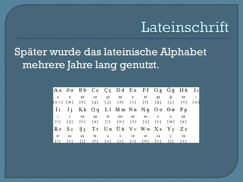 Lateinschrift Später wurde das lateinische Alphabet mehrere Jahre lang genutzt.