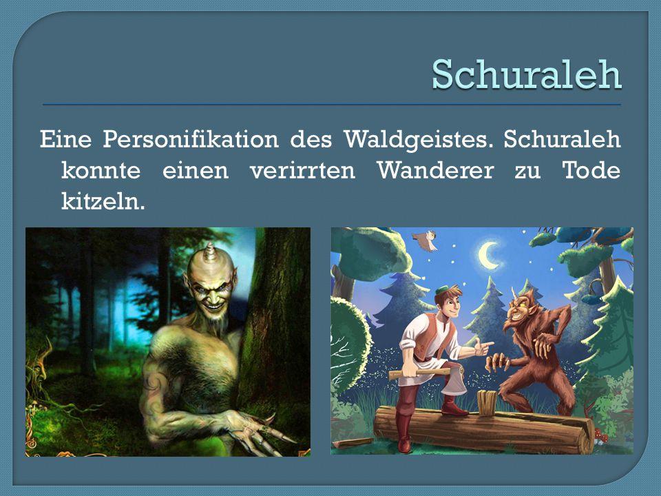 Schuraleh Eine Personifikation des Waldgeistes.