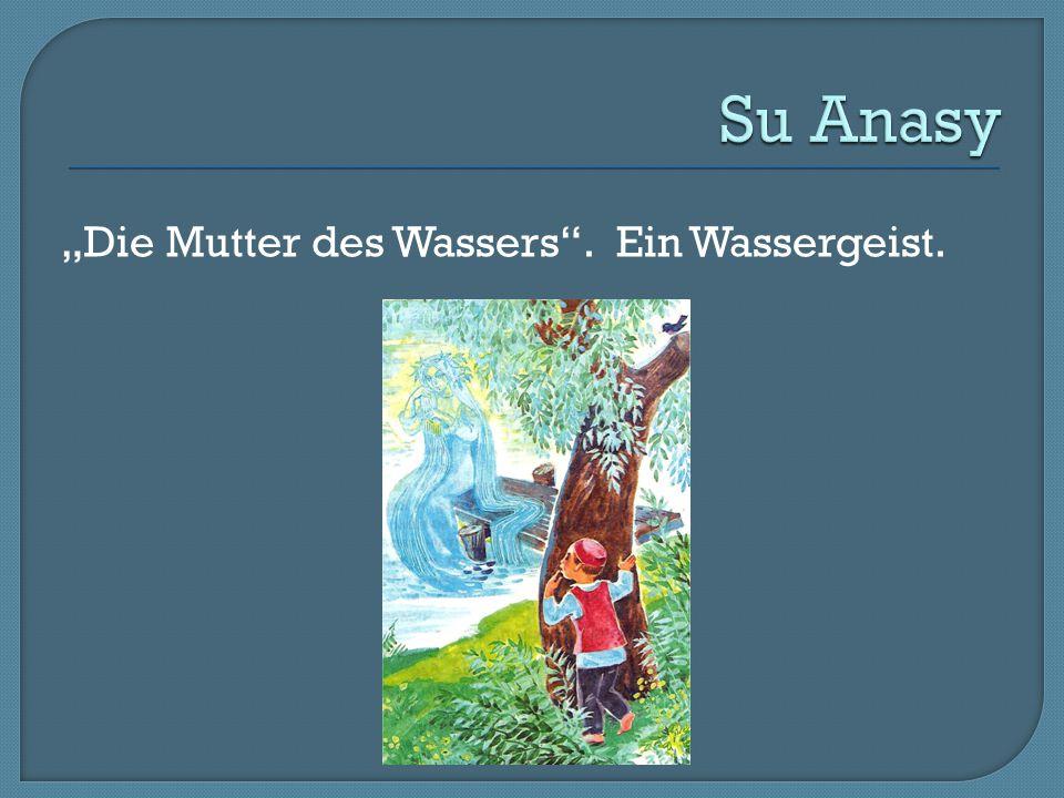 """Su Anasy """"Die Mutter des Wassers . Ein Wassergeist."""