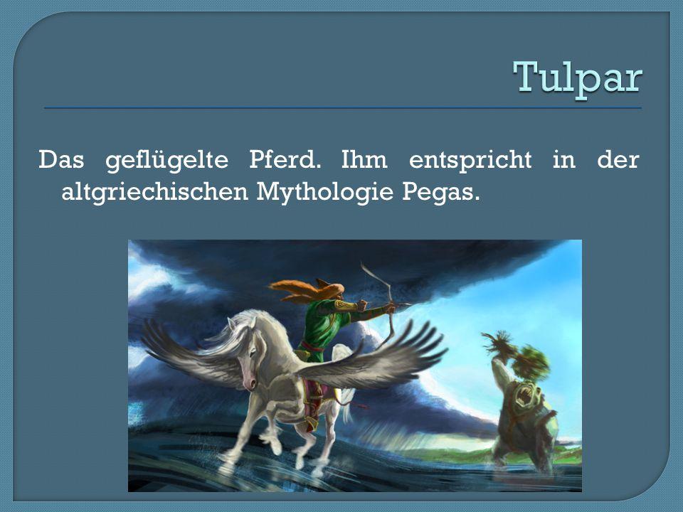 Tulpar Das geflügelte Pferd. Ihm entspricht in der altgriechischen Mythologie Pegas.