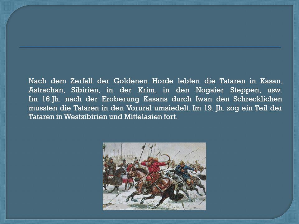 Nach dem Zerfall der Goldenen Horde lebten die Tataren in Kasan, Astrachan, Sibirien, in der Krim, in den Nogaier Steppen, usw.