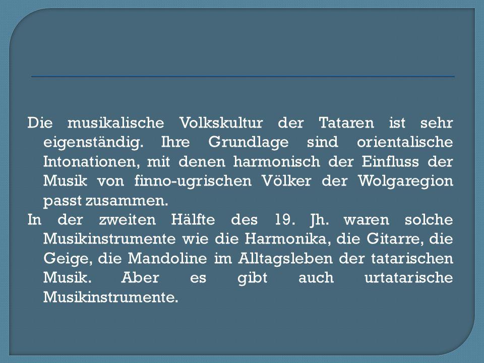 Die musikalische Volkskultur der Tataren ist sehr eigenständig