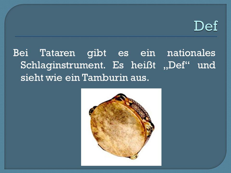 Def Bei Tataren gibt es ein nationales Schlaginstrument.