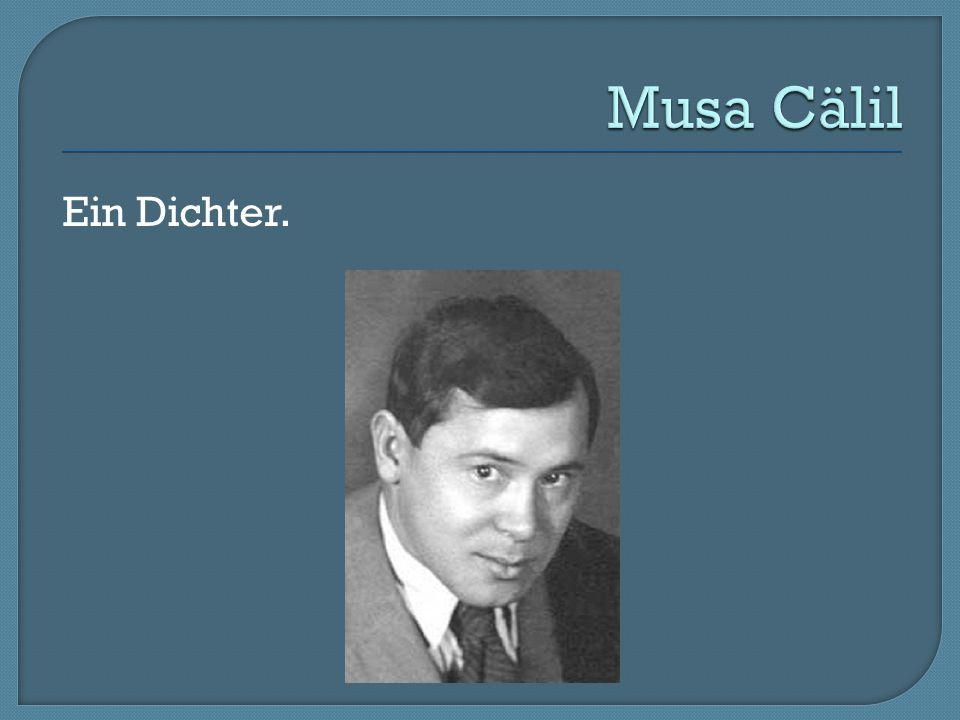 Musa Cälil Ein Dichter.