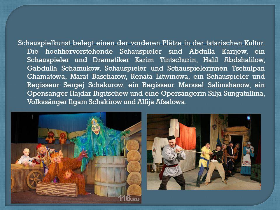 Schauspielkunst belegt einen der vorderen Plätze in der tatarischen Kultur.