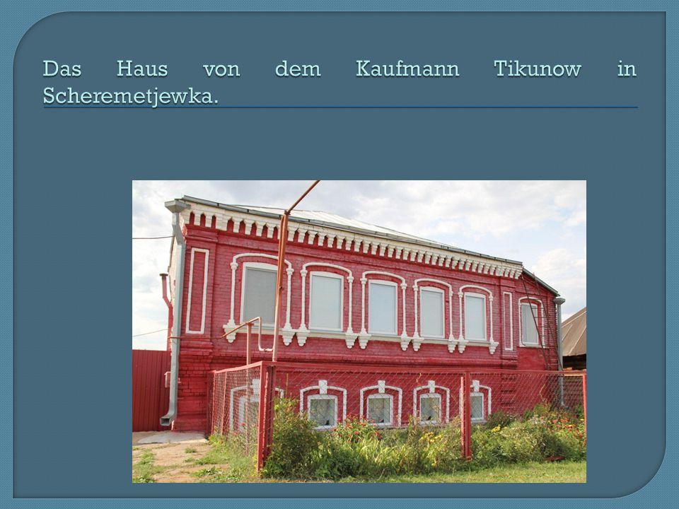 Das Haus von dem Kaufmann Tikunow in Scheremetjewka.