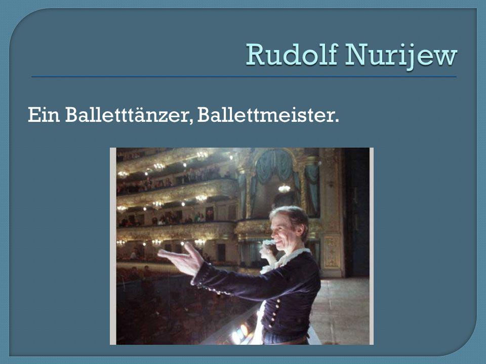 Rudolf Nurijew Ein Balletttänzer, Ballettmeister.