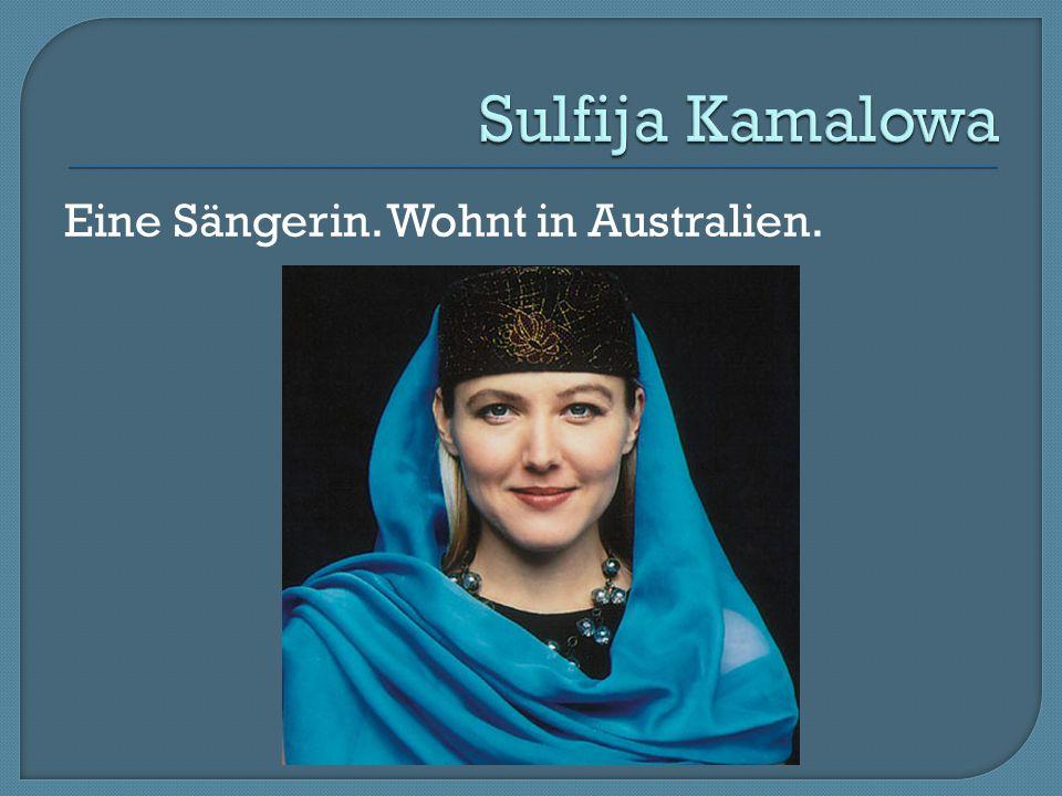 Sulfija Kamalowa Eine Sängerin. Wohnt in Australien.