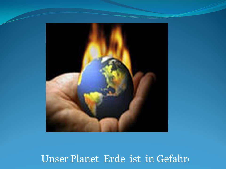Unser Planet Erde ist in Gefahr!