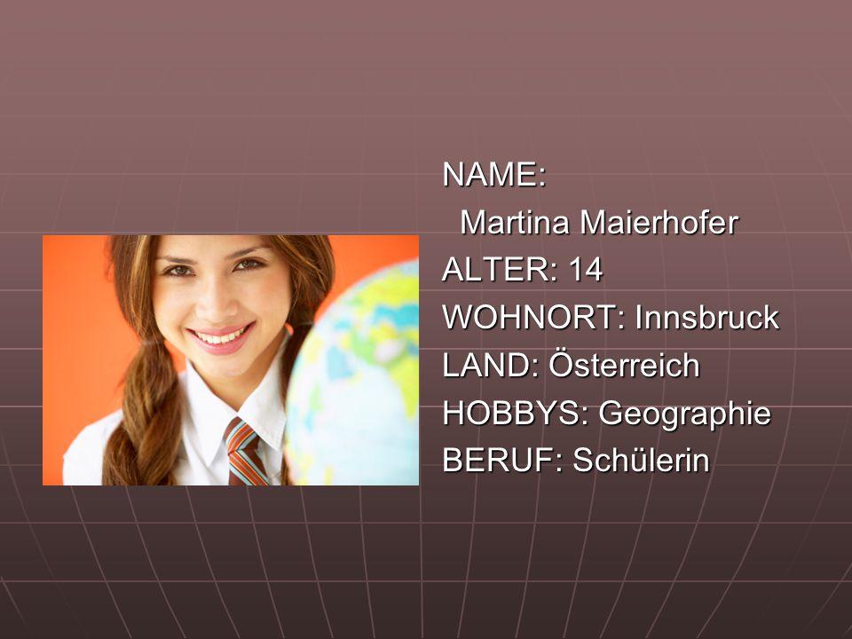 NAME: Martina Maierhofer. ALTER: 14. WOHNORT: Innsbruck.