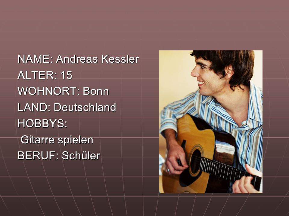 NAME: Andreas Kessler ALTER: 15. WOHNORT: Bonn. LAND: Deutschland.
