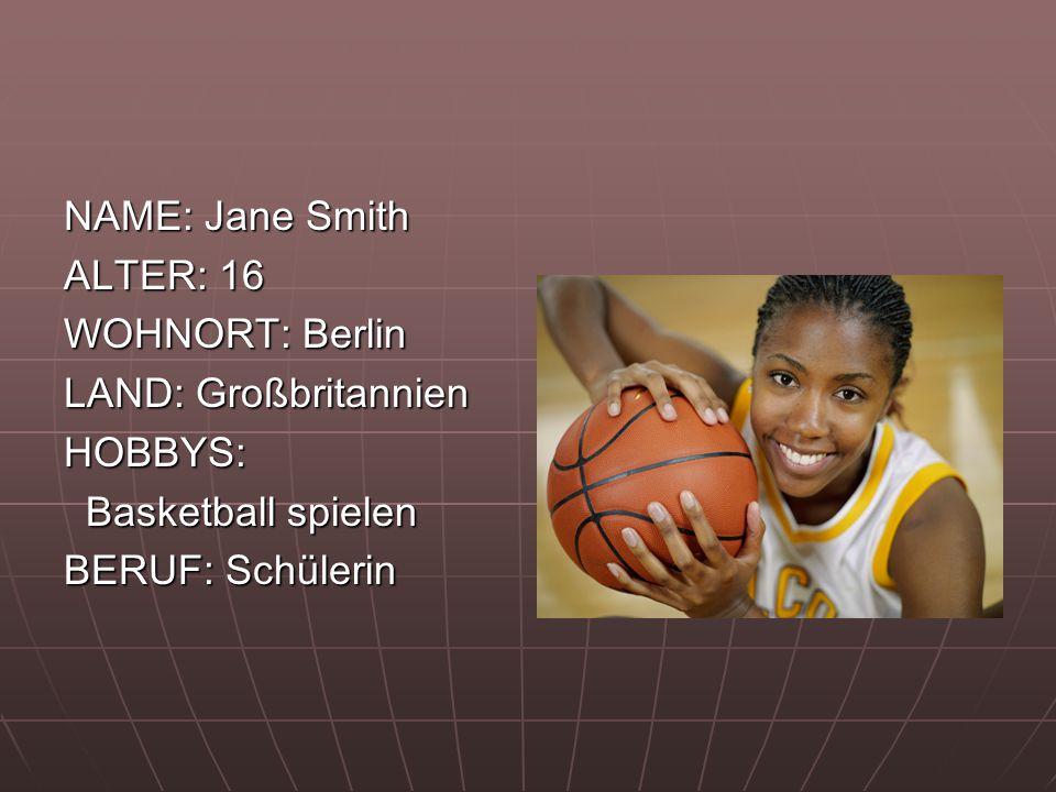 NAME: Jane Smith ALTER: 16. WOHNORT: Berlin. LAND: Großbritannien.