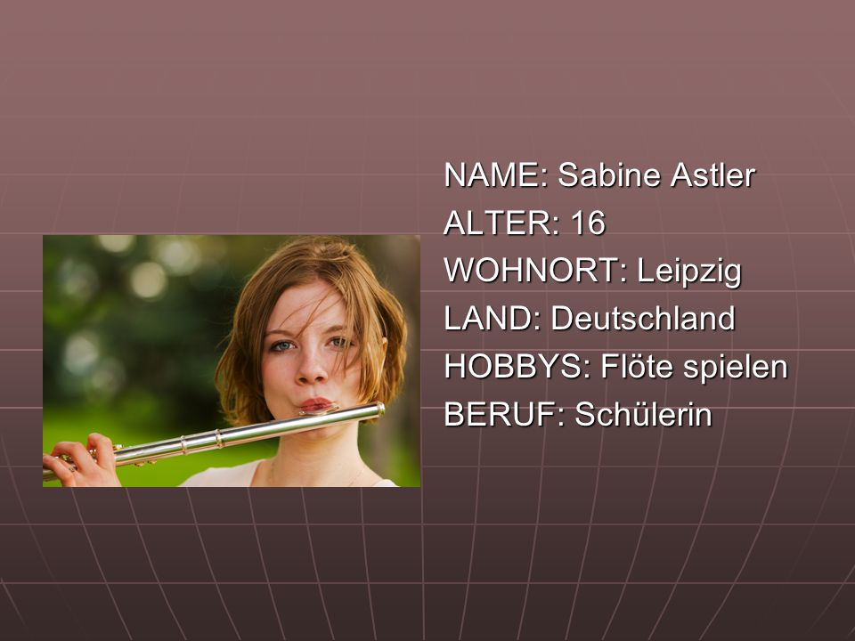 NAME: Sabine Astler ALTER: 16. WOHNORT: Leipzig.