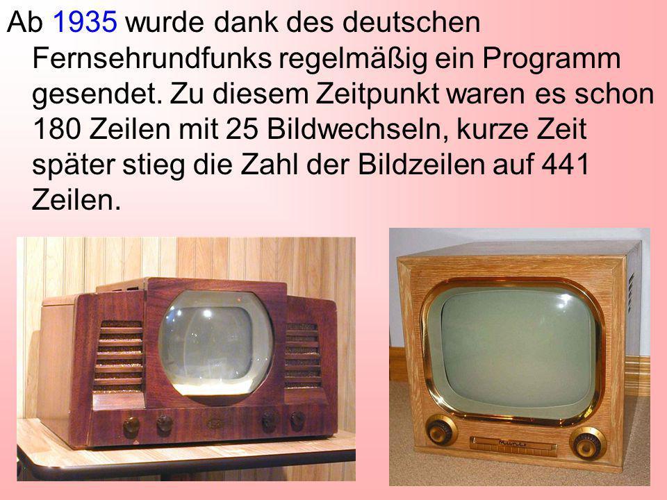 Ab 1935 wurde dank des deutschen Fernsehrundfunks regelmäßig ein Programm gesendet.