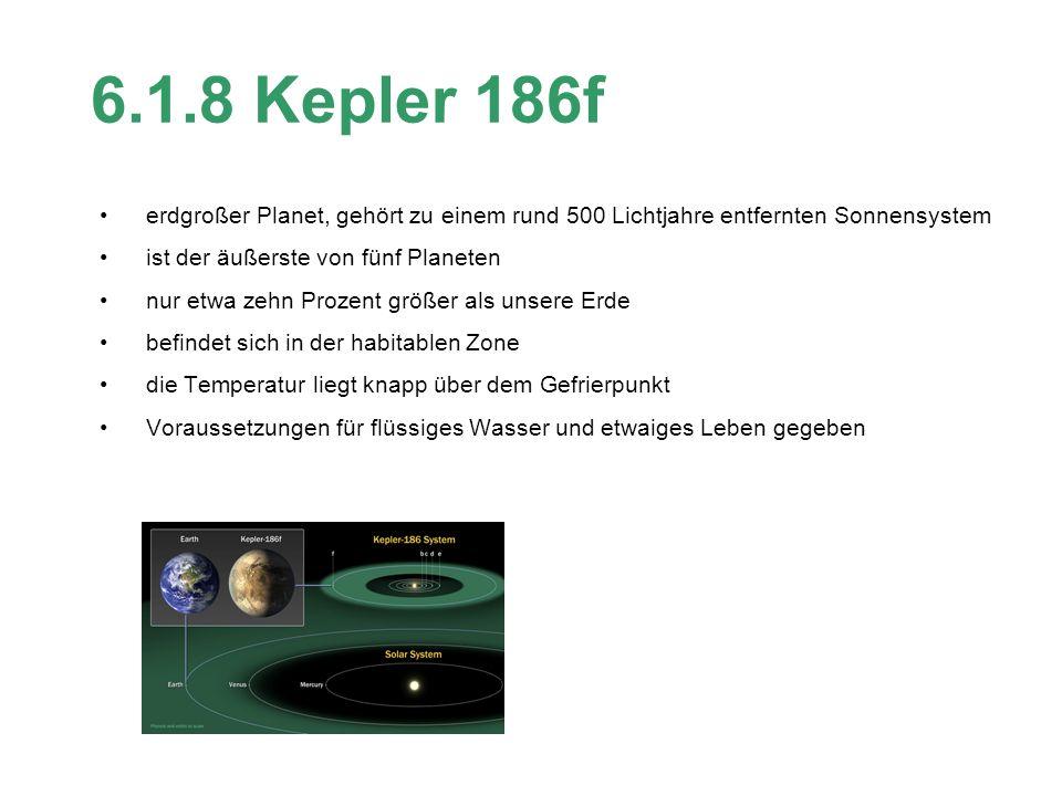 6.1.8 Kepler 186f erdgroßer Planet, gehört zu einem rund 500 Lichtjahre entfernten Sonnensystem. ist der äußerste von fünf Planeten.
