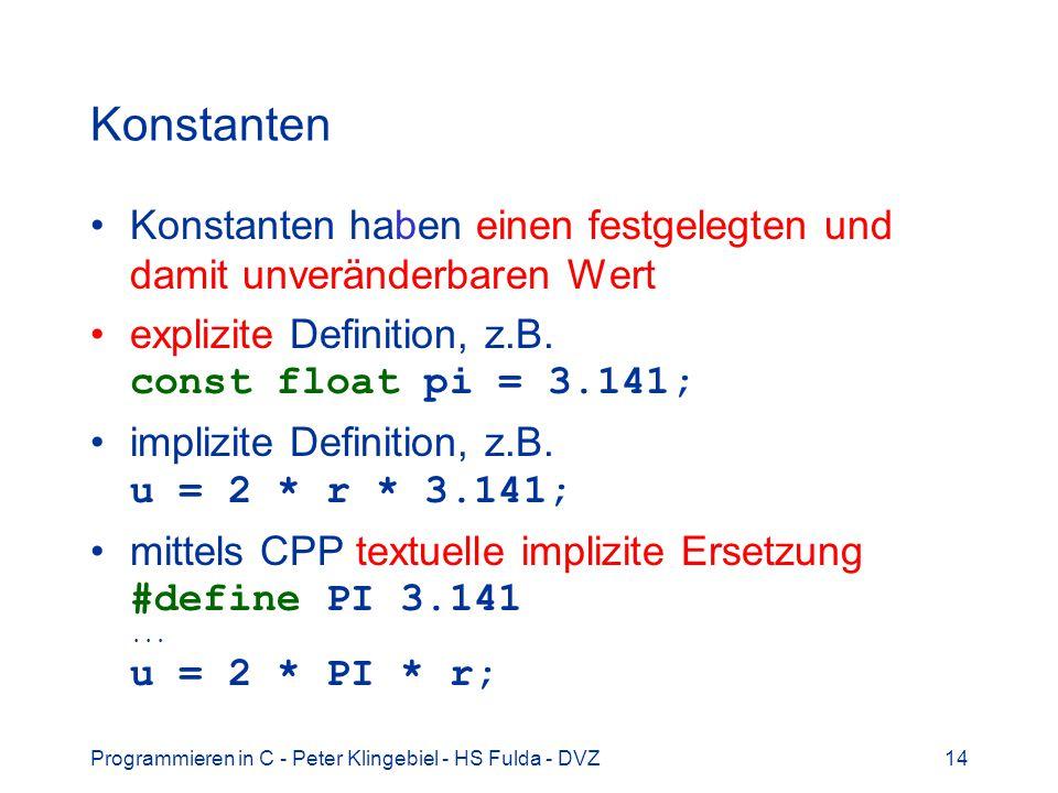 Konstanten Konstanten haben einen festgelegten und damit unveränderbaren Wert. explizite Definition, z.B. const float pi = 3.141;