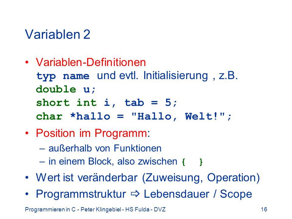 Variablen 2 Variablen-Definitionen typ name und evtl. Initialisierung , z.B. double u; short int i, tab = 5; char *hallo = Hallo, Welt! ;
