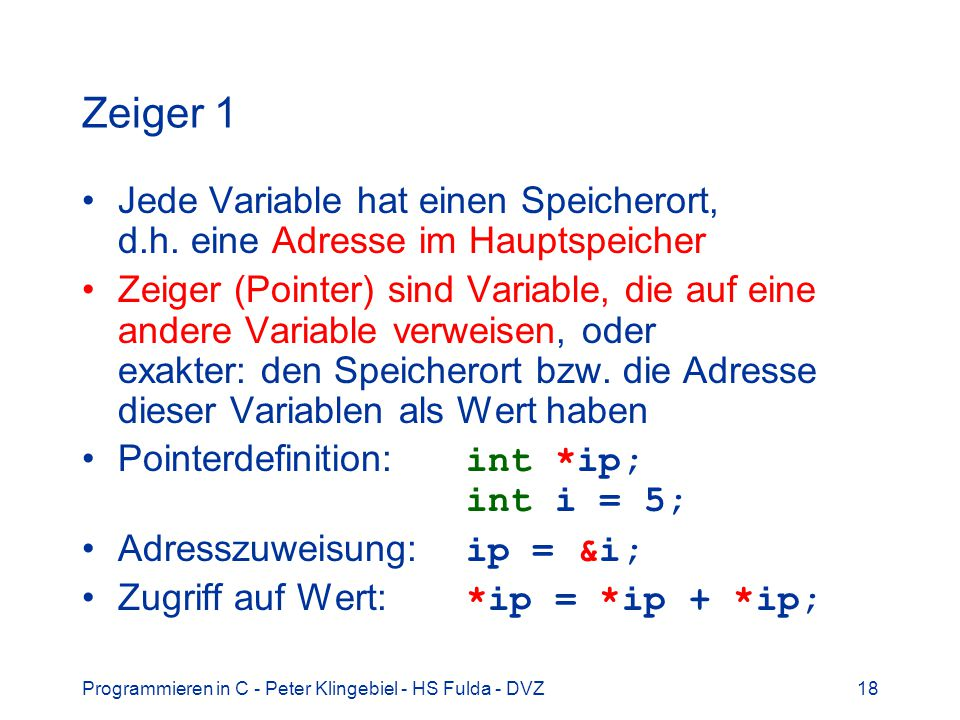 Zeiger 1 Jede Variable hat einen Speicherort, d.h. eine Adresse im Hauptspeicher.