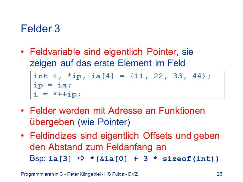 Felder 3 Feldvariable sind eigentlich Pointer, sie zeigen auf das erste Element im Feld.