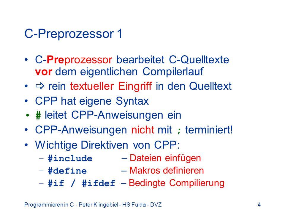 C-Preprozessor 1 C-Preprozessor bearbeitet C-Quelltexte vor dem eigentlichen Compilerlauf.  rein textueller Eingriff in den Quelltext.