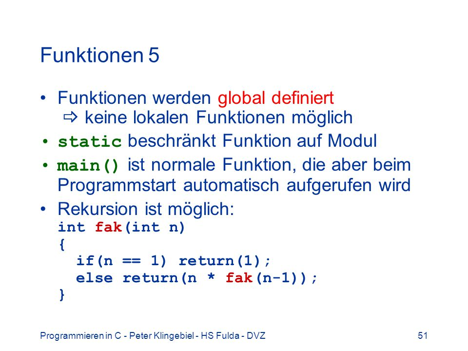 Funktionen 5 Funktionen werden global definiert  keine lokalen Funktionen möglich. static beschränkt Funktion auf Modul.