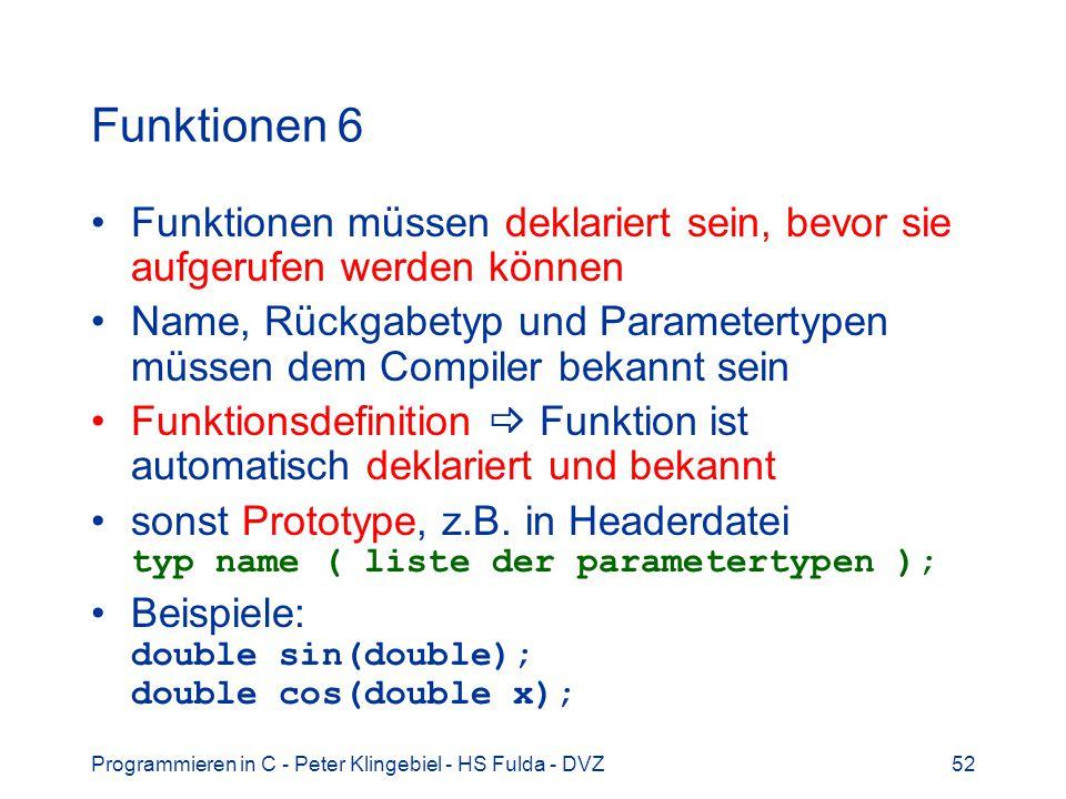 Funktionen 6 Funktionen müssen deklariert sein, bevor sie aufgerufen werden können.