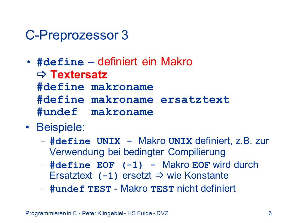 C-Preprozessor 3 #define – definiert ein Makro  Textersatz #define makroname #define makroname ersatztext #undef makroname.