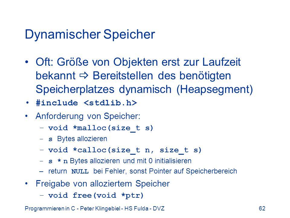 Dynamischer Speicher Oft: Größe von Objekten erst zur Laufzeit bekannt  Bereitstellen des benötigten Speicherplatzes dynamisch (Heapsegment)