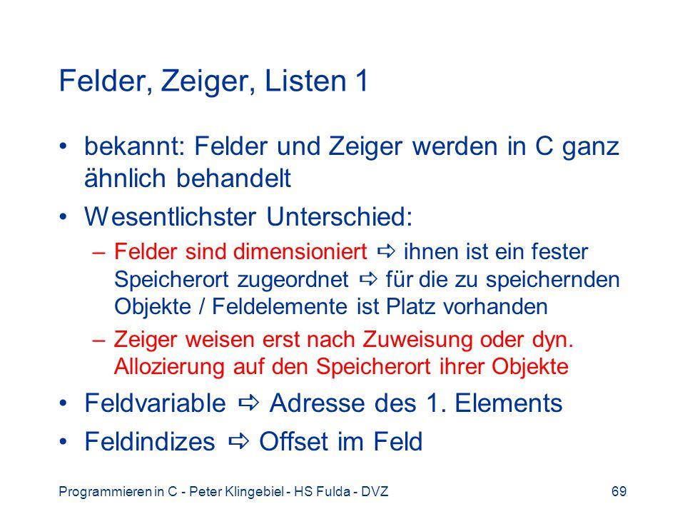 Felder, Zeiger, Listen 1 bekannt: Felder und Zeiger werden in C ganz ähnlich behandelt. Wesentlichster Unterschied: