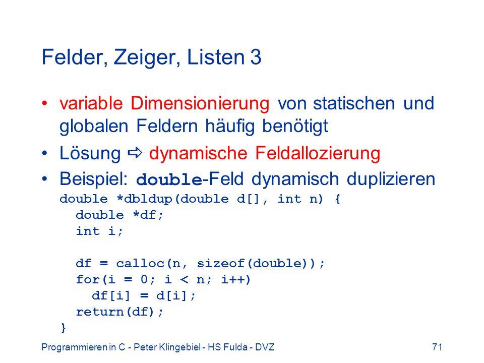 Felder, Zeiger, Listen 3 variable Dimensionierung von statischen und globalen Feldern häufig benötigt.