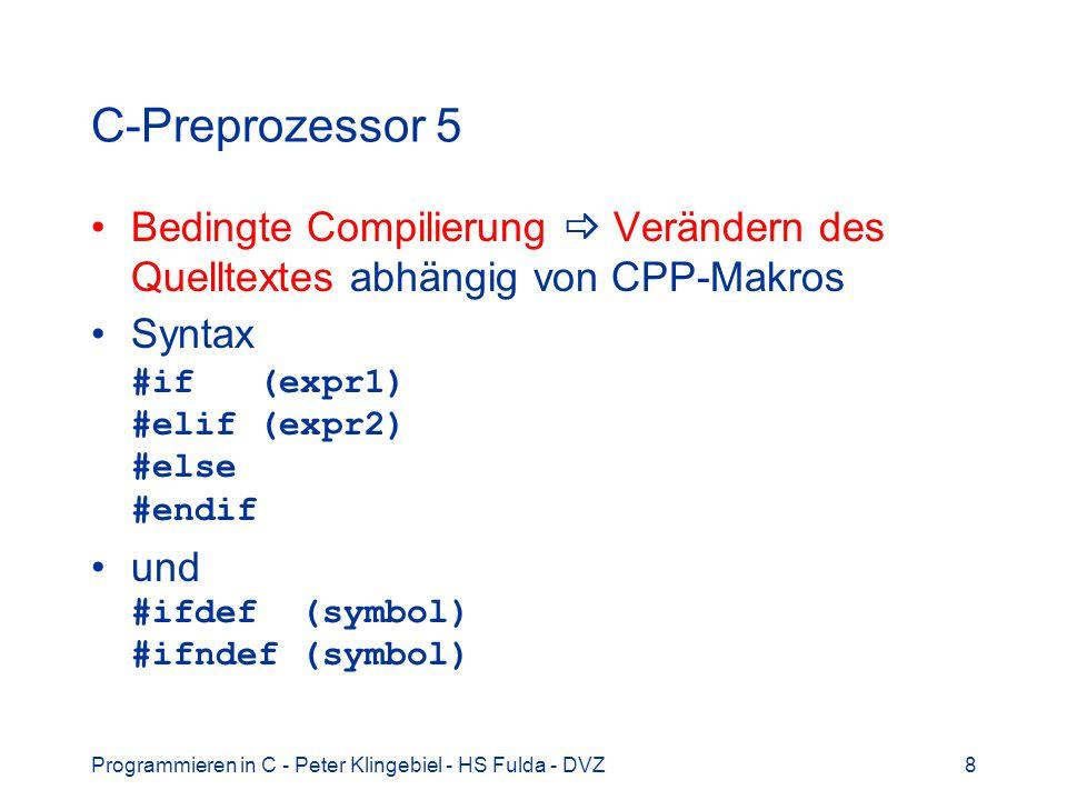 C-Preprozessor 5 Bedingte Compilierung  Verändern des Quelltextes abhängig von CPP-Makros. Syntax #if (expr1) #elif (expr2) #else #endif.