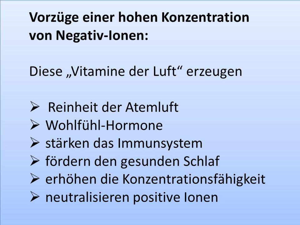 Vorzüge einer hohen Konzentration von Negativ-Ionen: