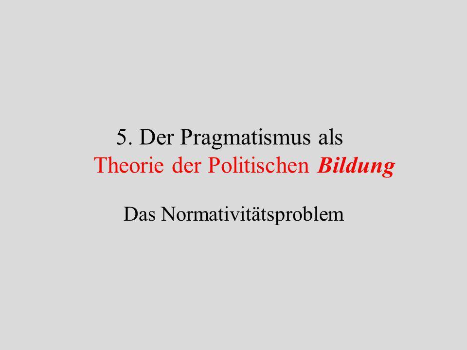 5. Der Pragmatismus als Theorie der Politischen Bildung
