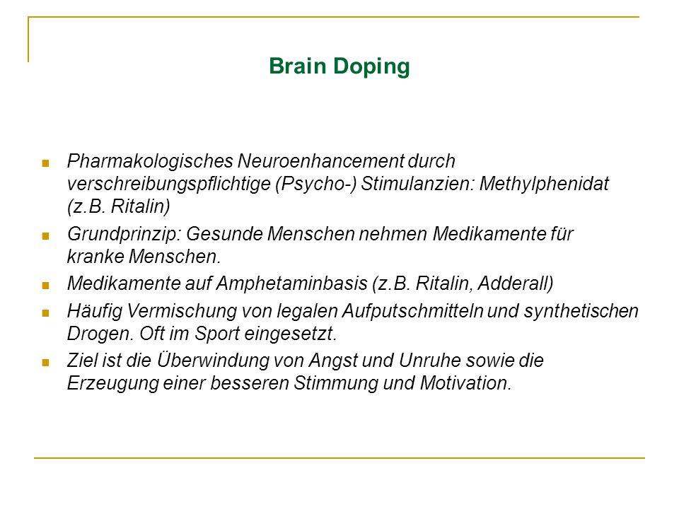 Brain Doping Pharmakologisches Neuroenhancement durch verschreibungspflichtige (Psycho-) Stimulanzien: Methylphenidat (z.B. Ritalin)