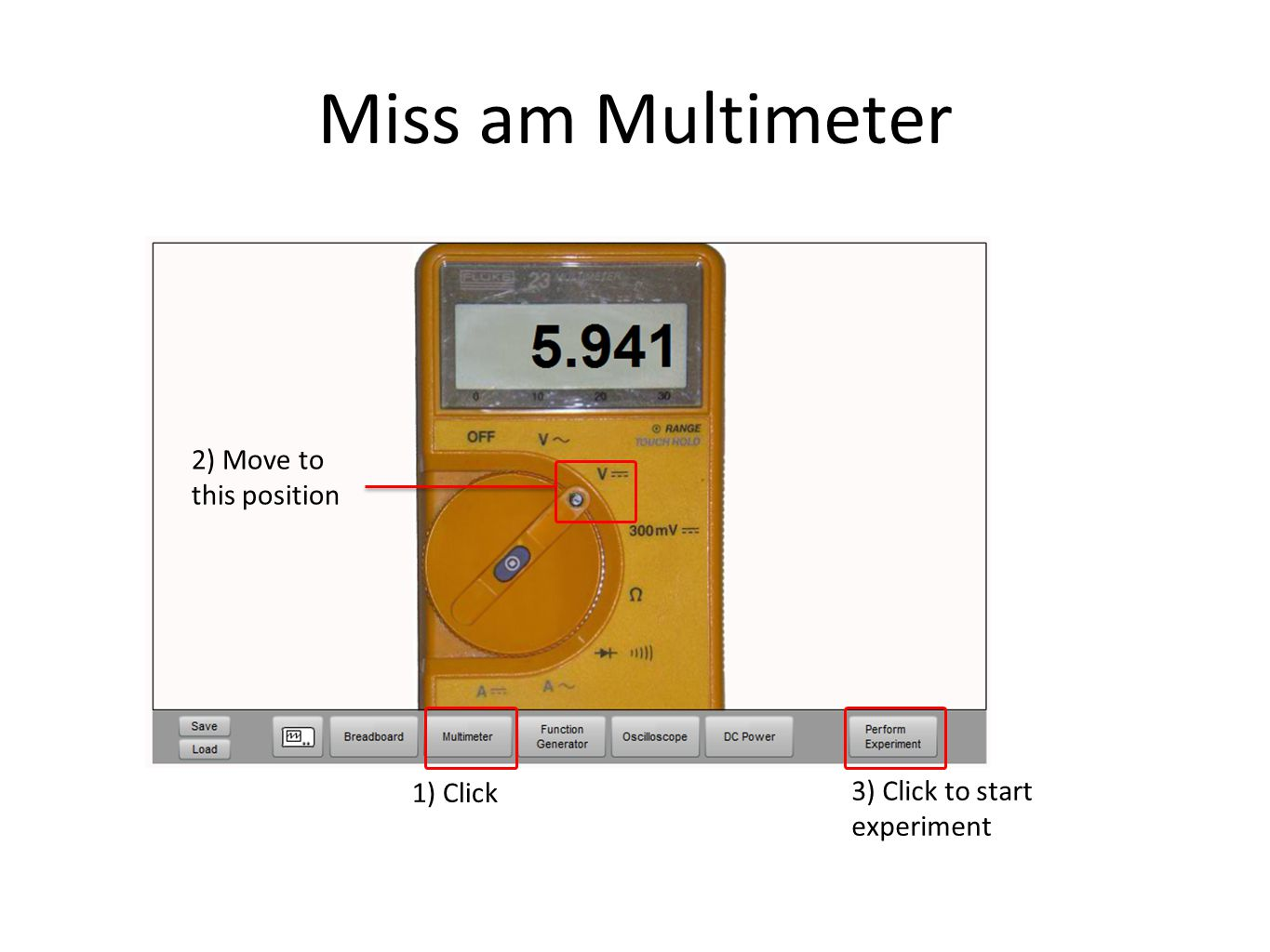 Miss am Multimeter 2) Move to this position 1) Click 3) Click to start