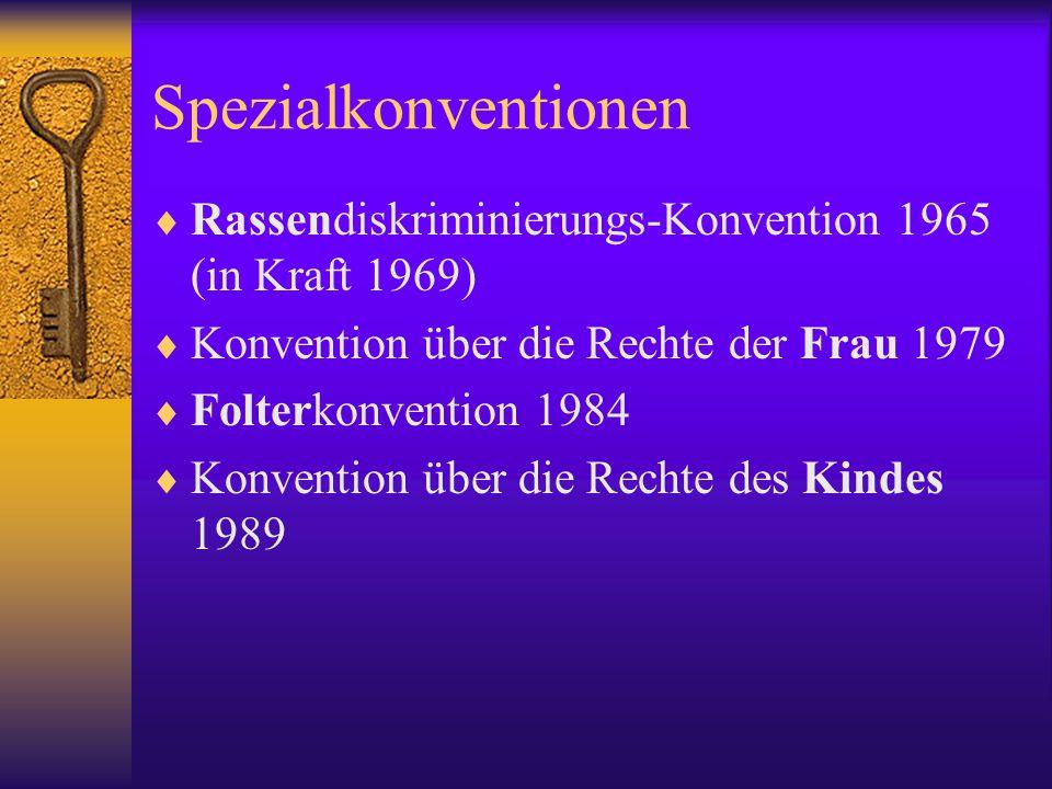 Spezialkonventionen Rassendiskriminierungs-Konvention 1965 (in Kraft 1969) Konvention über die Rechte der Frau 1979.