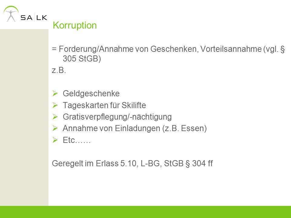 Korruption = Forderung/Annahme von Geschenken, Vorteilsannahme (vgl. § 305 StGB) z.B. Geldgeschenke.